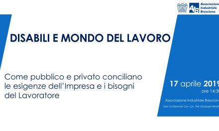 Venerdì 17 aprile 2019   14:30  DISABILI E MONDO DEL LAVORO  presso Associazione Industriale Bresciana