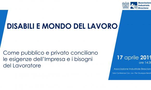 Venerdì 17 aprile 2019 | 14:30  DISABILI E MONDO DEL LAVORO  presso Associazione Industriale Bresciana