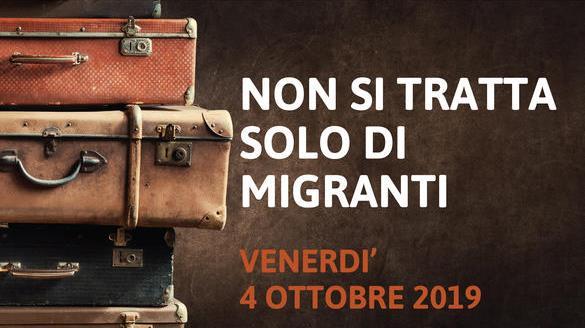 Non si tratta solo di migranti – venerdì 4 ottobre 2019